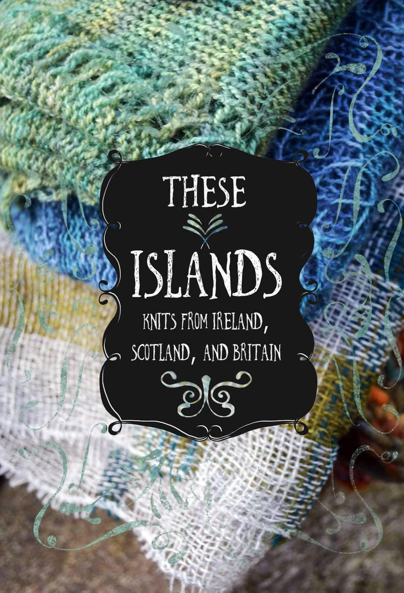 These Islands: Knits from Ireland, Scotland and Britain is published by Anchor & Bee